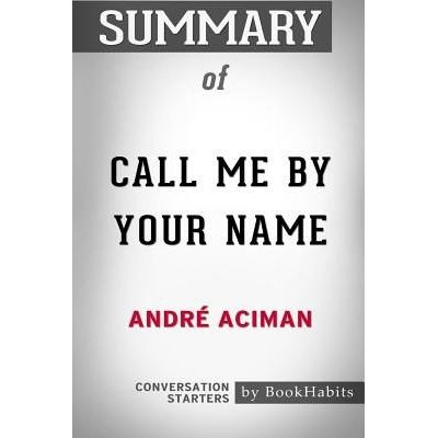 Summary Of Call Me By Your Name By André Aciman - Conversation Starters