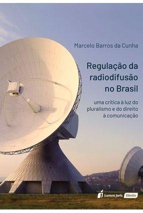 Regulação Da Radiofusão No Brasil - Cunha,Marcelo Barros de pdf epub