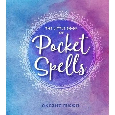The Little Book Of Pocket Spells - Everyday Magic For The Modern Witch