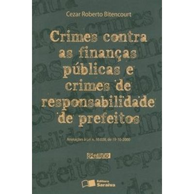 Crimes Contra as Financas Públicas e Crimes de Responsabilidade de Prefeitos - 2ª Ed. 2010