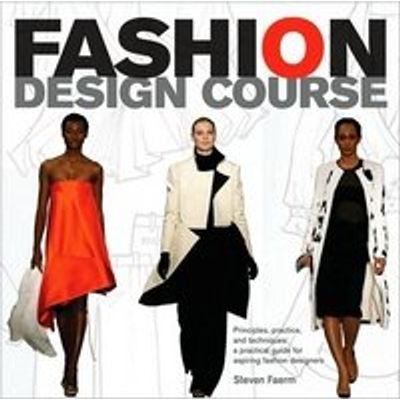Fashion Design Course: Principles, Practice, And Techniques- A Practical Guide For Aspiring Fashion