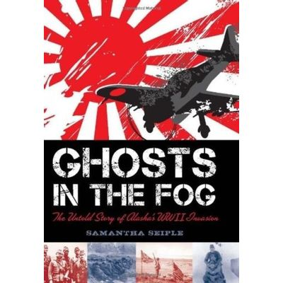 Ghosts In The Fog - The Untold Story Of Alaska's WWII Invasion
