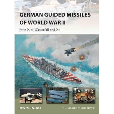 German Guided Missiles Of World War II - Fritz-X To Wasserfall And X4