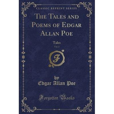 The Tales And Poems Of Edgar Allan Poe, Vol. 2 - Tales (Classic Reprint)