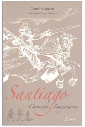 Santiago - Caminhos Imaginários - Corazza,Gentil   Tagrny.org