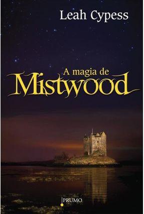A Magia de Mistwood - Cypess,Leah | Hoshan.org