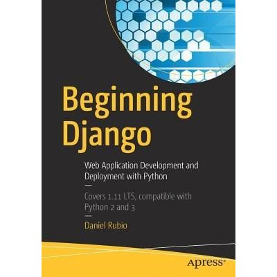 Beginning Django - Web Application Development And Deployment With Python