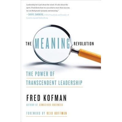 The Meaning Revolution - The Power Of Transcendent Leadership