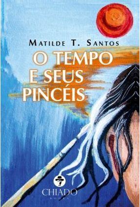 O Tempo e Seus Pincéis - Matilde T. Santos pdf epub