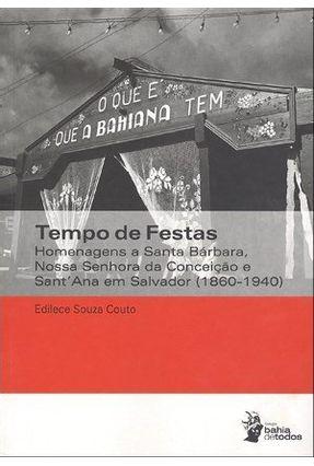 Tempo de Festas - Homenagens a Santa Bárbara, Nossa Senhora da Conceição e Sant'ana Em Salvador (1860-1940) - Edilece Souza Couto | Hoshan.org