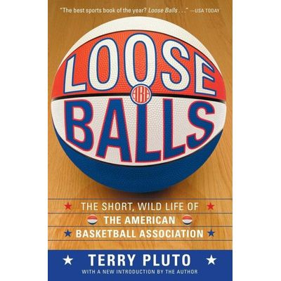 Loose Balls - The Short, Wild Life Of The American Basketball Association