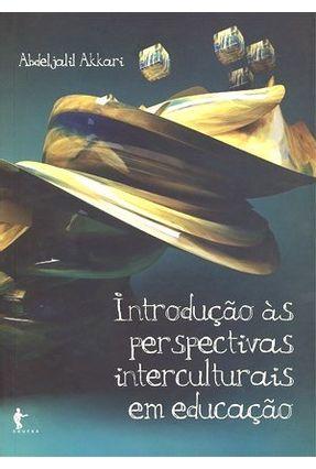 Introdução Às Perspectivas Interculturais Em Educação - Abdeljalil Akkari | Hoshan.org