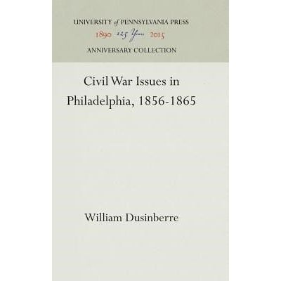 Civil War Issues In Philadelphia, 1856-1865