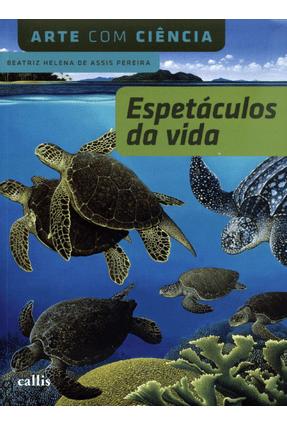 Espetáculos da Vida - Col. Arte Com Ciência - Pereira,Beatriz Helena de Assis pdf epub