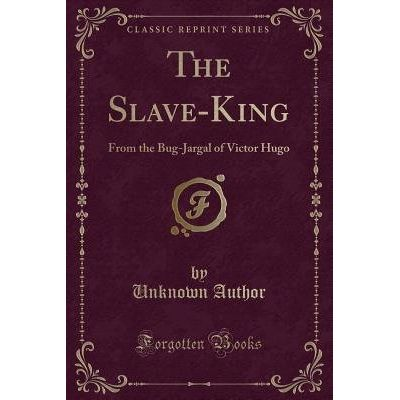 The Slave-King - From The Bug-Jargal Of Victor Hugo (Classic Reprint)