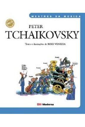 Peter Tchaikovsky - Mestres da Música