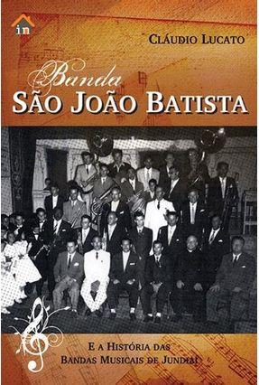 Banda São João Batista e As Histórias Das Bandas Musicais de Jundiaí - Lucato,Claudio   Tagrny.org