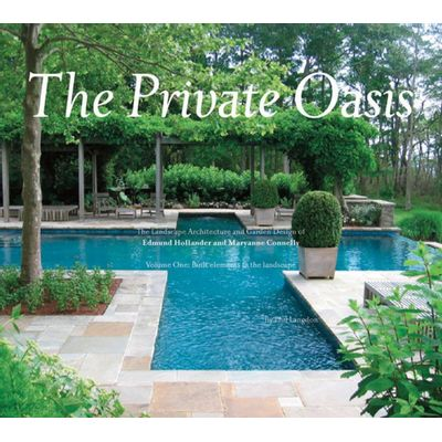 The Private Oasis - The Landscape Architecture Of Edmund Hollander Design