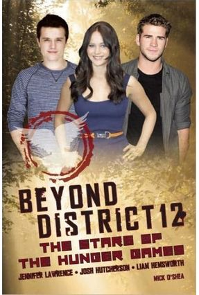 Beyond District 12 - The Stars Of The Hunger Games - O'Shea,Mick   Tagrny.org