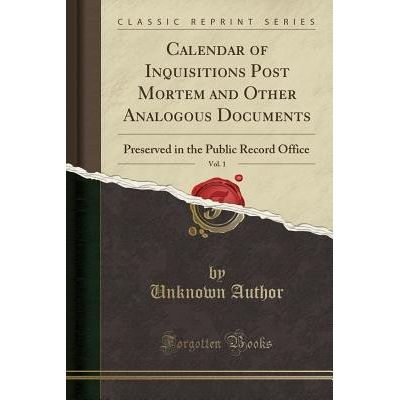 Calendar Of Inquisitions Post Mortem And Other Analogous Documents, Vol. 1 - Preserved In The Public Record Office (Clas