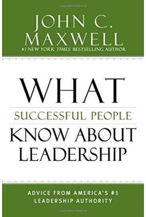 What Successful People Know About Leadership- Advice From America's #1 Leadership Authority - Maxwell,John C.   Tagrny.org