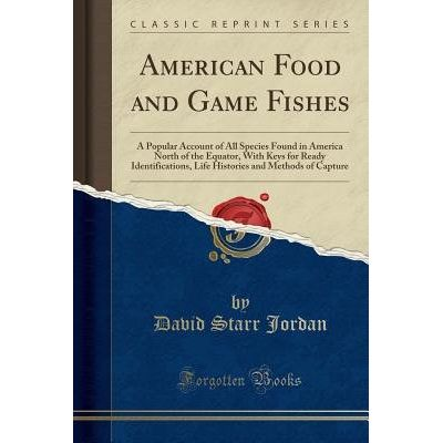 American Food And Game Fishes - A Popular Account Of All Species Found In America North Of The Equator, With Keys For Re