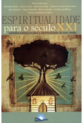 Espiritualidade Para o Século XXI - Subsídios Teológicos Para a Espiritualidade de Todo Cristão - Lellis,Nelson | Hoshan.org