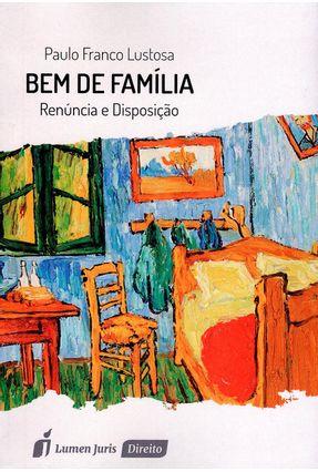Bem de Família - Renúncia e Disposição - Lustosa,Paulo Franco | Hoshan.org