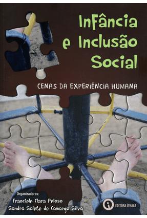 Infância e Inclusão Social - Cenas Experiência Humana - Clara Peloso ,Franciele Salete De Camargo Silva ,Sandra | Hoshan.org