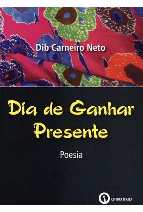 Dia de Ganhar Presente - Poesia - Carneiro Neto,Dib pdf epub