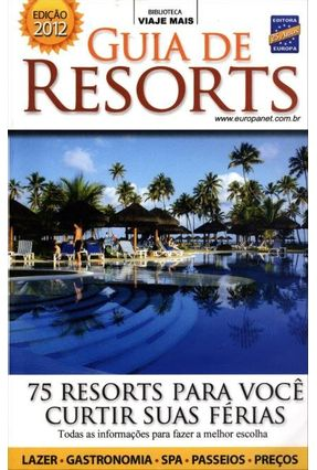 Guia de Resorts 2012 - Biblioteca Viaje Mais - Editora Europa | Hoshan.org