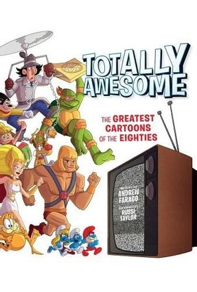 Totally Awesome - The Greatest Cartoons Of The Eighties - Farago,Andrew | Hoshan.org