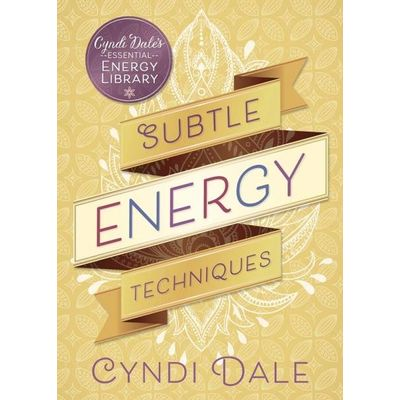 Cyndi Dale's Essential Energy Library - 1 - Subtle Energy Techniques