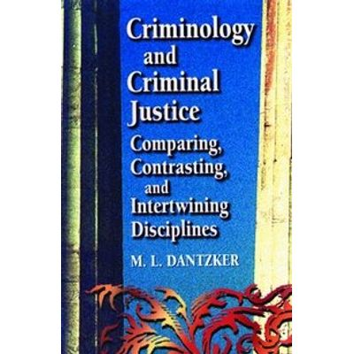 Criminology And Criminal Justice - Comparing - Contrasting - And Intertwining Disciplines