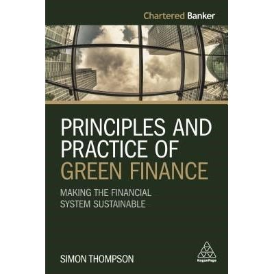 Principles And Practice Of Green Finance - Making The Financial System Sustainable