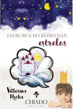 Em Busca Do Reino Das Estrelas - Col. Viagens Na Ficção - Rocha,Vittorina | Hoshan.org