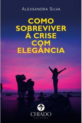 Como Sobreviver À Crise Com Elegância - Col. Compendium - Silva,Alexsandra | Hoshan.org