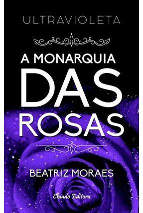Ultravioleta - A Monarquia Das Rosas - Beatriz Moraes | Hoshan.org