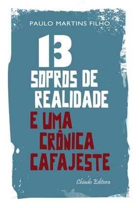 13 Sopros De Realidade E Uma Crônica Cafajeste - Paulo Martins Filho | Hoshan.org