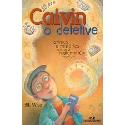 Calvin o Detetive - Crimes e Mistérios que Só a Matemática Resolve
