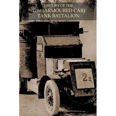 HISTORY OF THE 17th (ARMOURED CAR) TANK BATTALION DURING BATTLE OF 1918