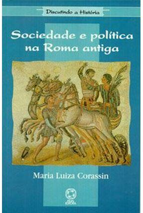 Sociedade e Politica Na Roma Antiga - Col. Discutindo a História - Corassin,Maria Luiza | Nisrs.org