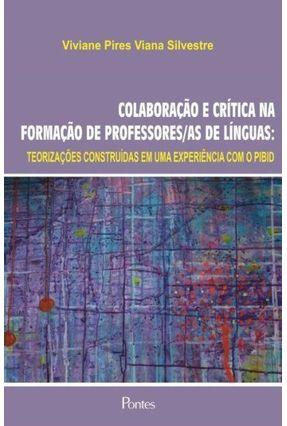 Colaboração e Crítica na Formação de Professores/As de Línguas - Teorizações Construídas Em Uma Experiência Com o PIBID - Silvestre,Viviane Pires Viana | Hoshan.org
