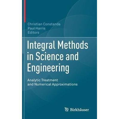 Integral Methods In Science And Engineering - Analytic Treatment And Numerical Approximations