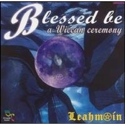 BLESSED BE: A WICCAN CEREMONY