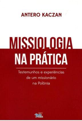 Missiologia na Prática - Testemunhos e Experiências de Um Missionário na Polônia - Kaczan,Antero pdf epub