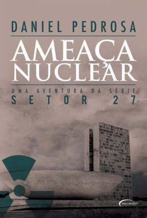 Ameaça Nuclear - Série Setor 27 - Livro II - Pedrosa,Daniel   Hoshan.org