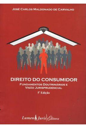 Direito do Consumidor - Fundamentos Doutrinários e Visão Jurisprudencial - 5ª Ed. 2011 - Carvalho,José Carlos Maldonado de | Hoshan.org