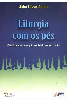 Liturgia Com Os Pés - Estudo Sobre a Função Social do Culto Cristão - Adam,Júlio César pdf epub