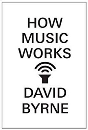 How Music Works - David Byrne | Tagrny.org